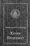 2004-2006 Xavier University Undergraduate and Graduate Information College of Arts and Sciences, College of Social Sciences, Williams College of Business, Course Catalog