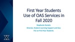 First Year Students Use of OAS Services in Fall 2020 by Stephanie Daniels